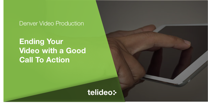 Ending Your Video with a Good Call to Action
