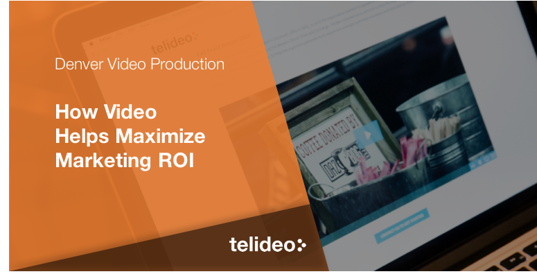 How Video Helps Maximize Marketing ROI