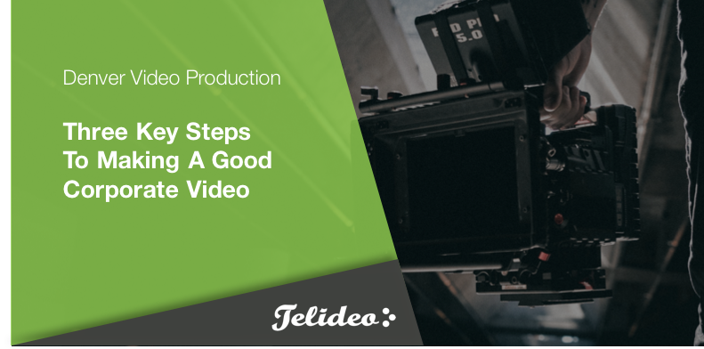 Three Key Steps To Making A Good Corporate Video