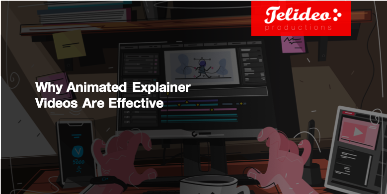 Why Animated Explainer Videos are Effective